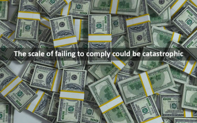 The Scale of Failing to Comply could be Catastrophic