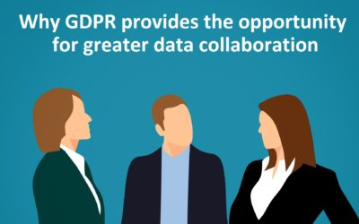 Why GDPR provides the opportunity for greater data collaboration
